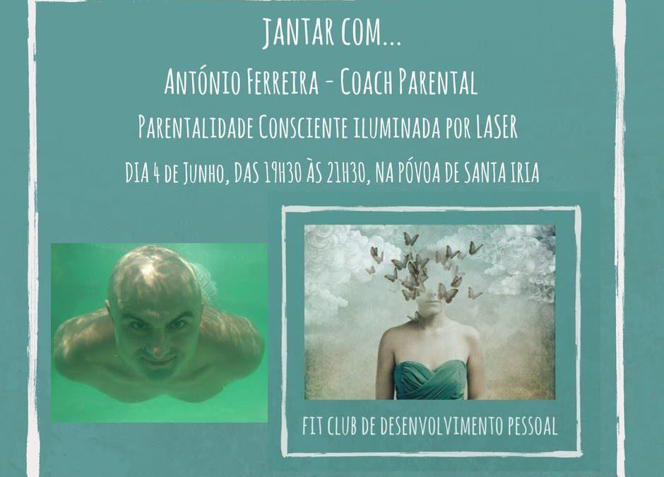 Jantar com António Ferreira – Fit Club de Desenvolvimento Pessoal – Parentalidade Consciente